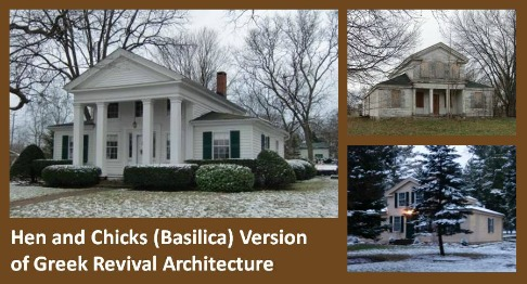 Greek Revival houses in the Basilica or Hen and Chicks style